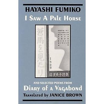 I Saw a Pale Horse & Selections from Diary of a Vagabond by Fumiko -