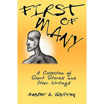 First of Many A Collection of Short Stories and Other Writings by Winfrey & Hunter A.