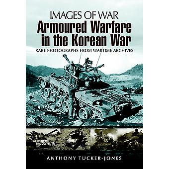Armoured Warfare in the Korean War: Rare Photographs from Wartime Archives (Images of War) (Paperback) by Tucker-Jones Anthony
