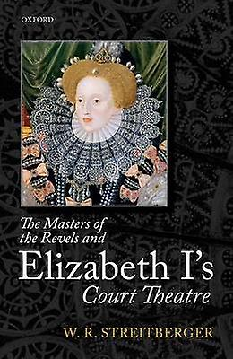 Masters of the Revels and Elizabeth Is Court Theatre by W.R. Streitberger