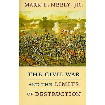 The Civil War and the Limits of Destruction by Mark E. Neely - 978067