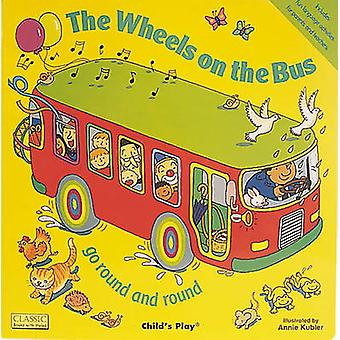 The Wheels on the Bus Go Round and Round by Annie Kubler - 9780859538