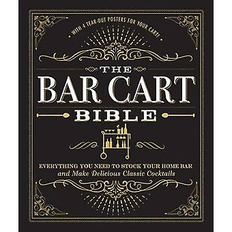 The Bar Cart Bible - Everything You Need to Stock Your Home Bar and Ma