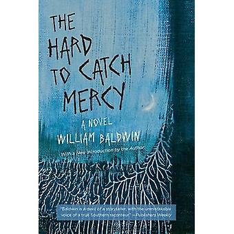 The Hard to Catch Mercy - A Novel by William Baldwin - Robert H. Brink
