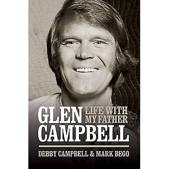 Life with My Father Glen Campbell by Debby Campbell - Mark Bego - 978