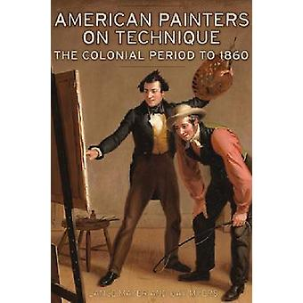 American Painters on Technique - The Colonial Period to 1860 by Lance