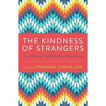 The Kindness of Strangers - Travel Stories That Make Your Heart Grow b