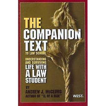 The Companion Text to Law School - Understanding and Surviving Life wi