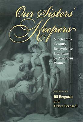 Our Sisters& Keepers - Nineteenth-Century Benevolence Literature By Am