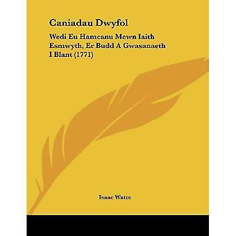 Caniadau Dwyfol: Wedi Eu Hamcanu Mewn Iaith Esmwyth, Er Budd a Gwasanaeth I Blant (1771)