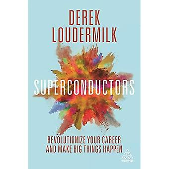 Superconductors: Revolutionize Your Career and Make Big Things Happen