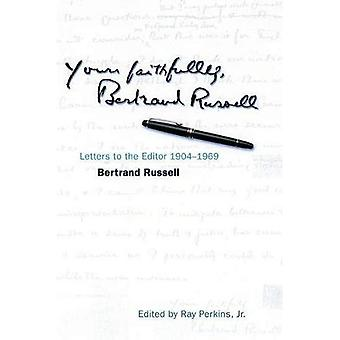 Yours Faithfully, Bertrand Russell: Letters to the Editor, 1904-1969