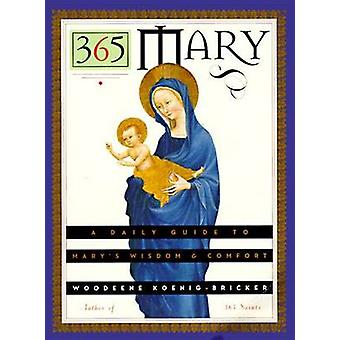 365 Mary A Daily Guide to Marys Wisdom and Comfort by KoenigBricker & Woodeene