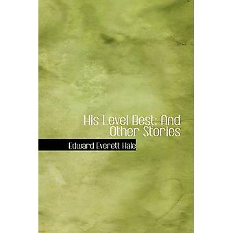 His Level Best And Other Stories by Hale & Edward Everett