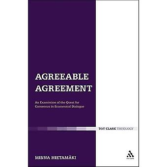 Agreeable Agreement An Examination of the Quest for Consensus in Ecumenical Dialogue by Hietamaki & Minna