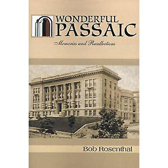 Wonderful Passaic Memories and Recollections by Rosenthal & Bob