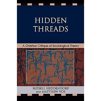 Hidden Threads A Christian Critique of Sociological Theory by Heddendorf & Russell
