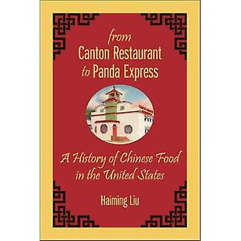 From Canton Restaurant to Panda Express A History of Chinese Food in the United States by Liu & Haiming