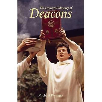 Liturgical Ministry of Deacons by Kwatera & Michael