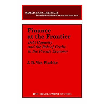 Finance at the Frontier Debt Capacity and the Role of Credit in the Private Economy by Von Pischke & J. D.