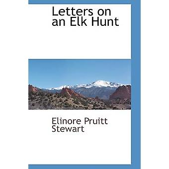 Letters on an Elk Hunt by Stewart & Elinore Pruitt