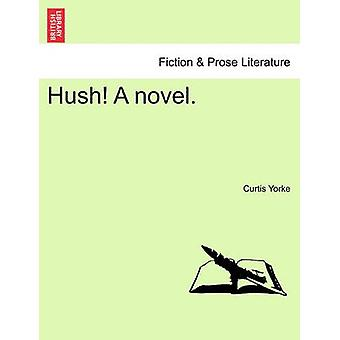 Hush A novel. by Yorke & Curtis