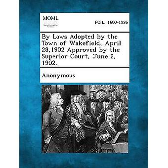 By Laws Adopted by the Town of Wakefield April 281902 Approved by the Superior Court June 2 1902. by Anonymous