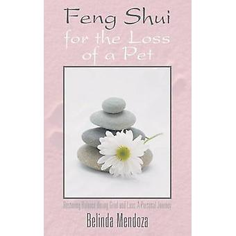 Feng Shui for the Loss of a Pet Restoring Balance During Grief and Loss A Personal Journey by Mendoza & Belinda
