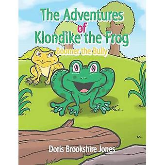 The Adventures of Klondike the Frog Boomer the Bully by Jones & Doris