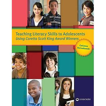 Teaching Literacy Skills to Adolescents Using Coretta Scott King Award Winners by Bernadowski & Carianne