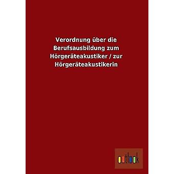 Verordnung Uber Die Berufsausbildung Zum Horgerateakustiker Zur Horgerateakustikerin av Ohne Autor