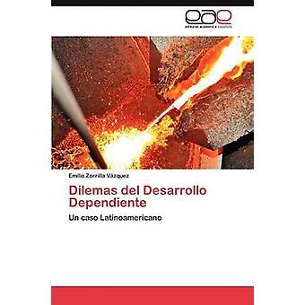 Dilemas del Desarrollo Dependiente door Zorrilla Vazquez Emilio