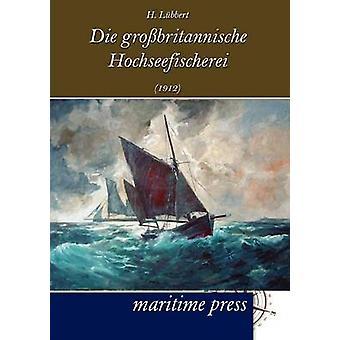Die grobritannische Hochseefischerei 1912 by Lbbert & H.