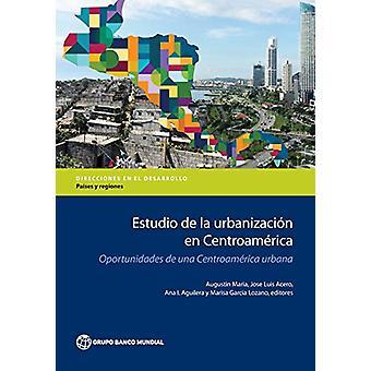 Estudio De La Urbanizacion En Centroamerica - Oportunidades de Una Cen