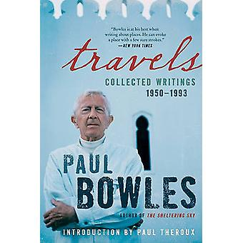 Travels - Collected Writings - 1950-1993 by Paul Bowles - 978006206763