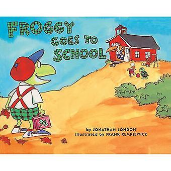 Froggy Goes to School by Jonathan London - Frank Remkiewicz - 9780613