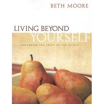 Living Beyond Yourself - Bible Study Book - Exploring the Fruit of the