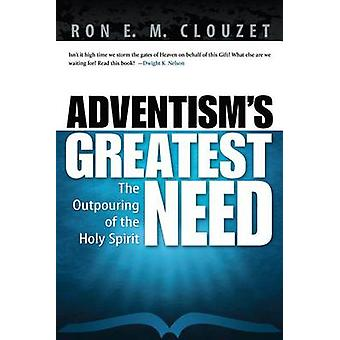 Adventism's Greatest Need - The Outpouring of the Holy Spirit by Ron E