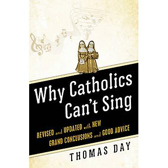 Why Catholics Can't Sing - Revised and Updated with New Grand Conclusi