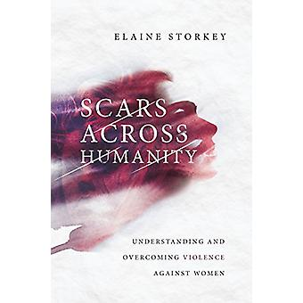 Scars Across Humanity - Understanding and Overcoming Violence Against
