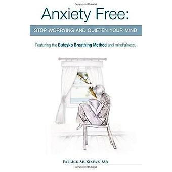 Anxiety Free - Stop Worrying and Quieten Your Mind - The Only Way to O
