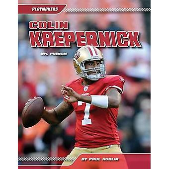 Colin Kaepernick - NFL Phenom by Paul Hoblin - 9781617837012 Book