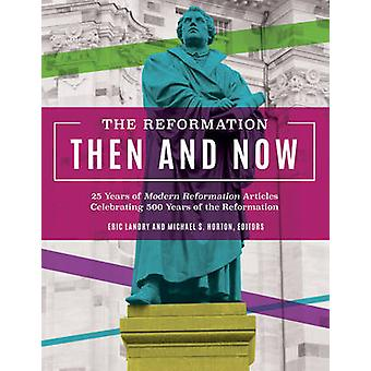 The Reformation - Then and Now - 25 Years of Modern Reformation Articl