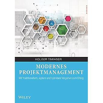 Modernes Projektmanagement - Mit traditionellem - agilem und hybridem