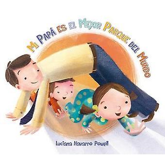 Mi Papa Es El Mejor Parque del Mundo by Luciana Navarro Powell - Luci