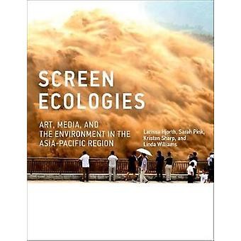 Screen Ecologies - Art - Media - and the Environment in the Asia-Pacif