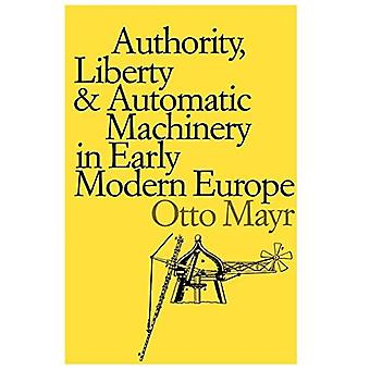 Authority, Liberty and Automatic Machinery in Early Modern Europe (Softshell books)