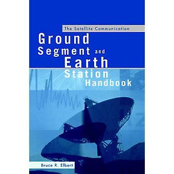 The Satellite Communication Ground Segment and Earth Station Handbook by Elbert & Bruce R.