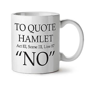 Hamlet Quote No NEW White Tea Coffee Ceramic Mug 11 oz | Wellcoda