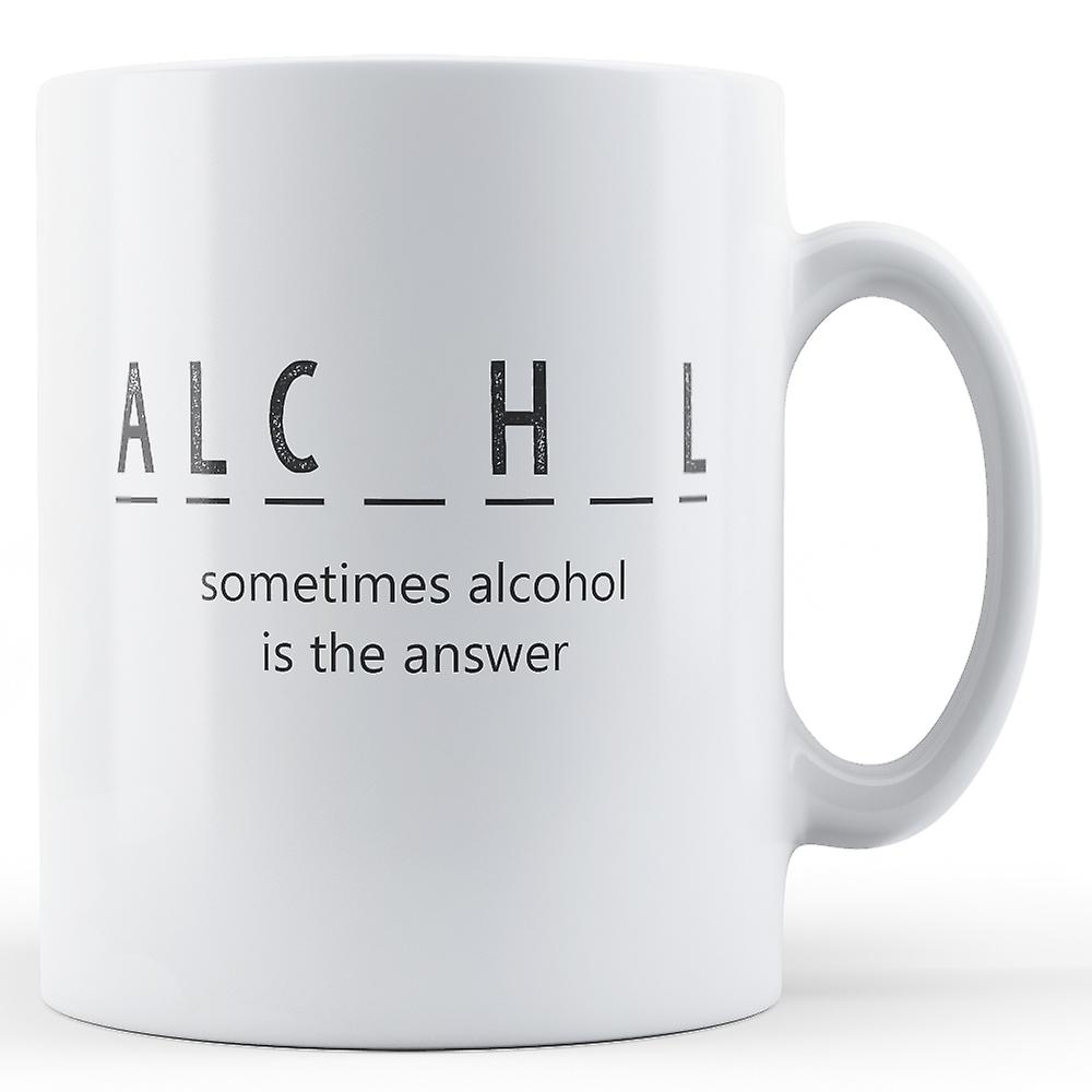 Alcohol Sometimes The Answer - Printed Mug